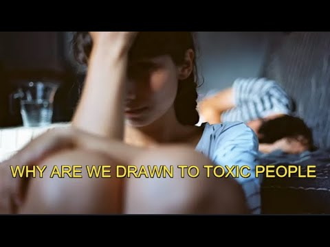 WHY ARE WE DRAWN TO TOXIC PEOPLE