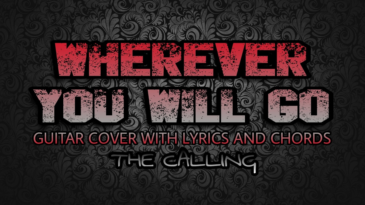 Wherever You Will Go The Calling Guitar Cover With Lyrics