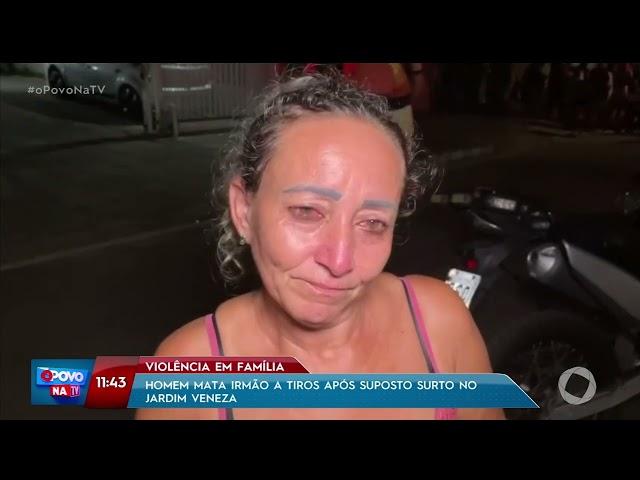 Homem mata irmão a tiros após suposto surto no Jardim Veneza - O Povo na TV