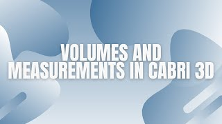 Volumes and measurements in Cabri 3D