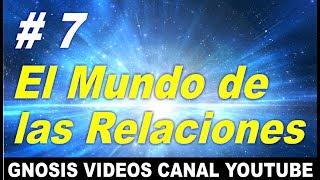 EL MUNDO DE LAS RELACIONES - CURSO DE GNOSIS 7 / GNOSIS VIDEOS CANAL