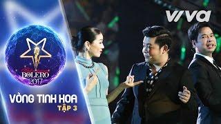 Tập 3 Full HD | Vòng Tinh Hoa | Thần Tượng Bolero 2017 | Mùa 2
