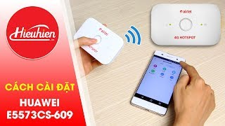 Cách cài đặt tên, mật khẩu bộ phát wifi 4g HUAWEI E5573CS-609