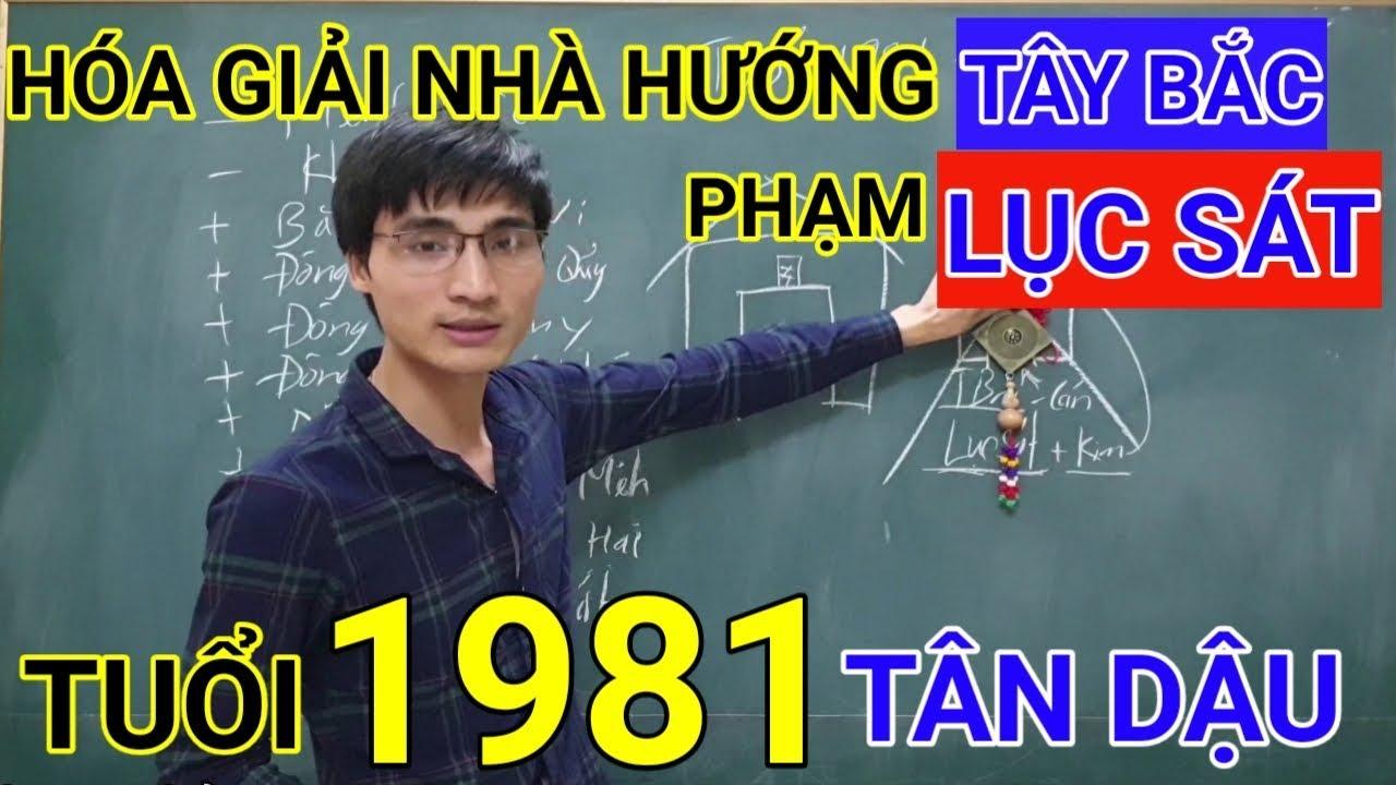 Tuổi Tân Dậu 1981 Nhà Hướng Tây Bắc | Hóa Giải Hướng Nhà Phạm Lục Sát Cho Tuoi Tan Dau 1981