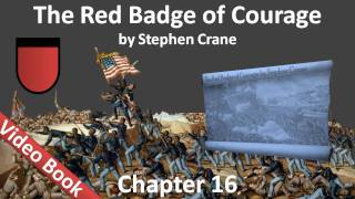 Chapter 16 - The Red Badge of Courage by Stephen Crane