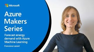 How to forecast energy demand with Azure Machine Learning | Azure Makers Series