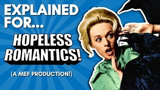 The Birds Explained For Hopeless Romantics! (A Comedic Commentary!)