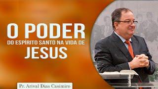 O Poder do Espirito Santo na Vida de Jesus | Rev. Arival Dias Casimiro