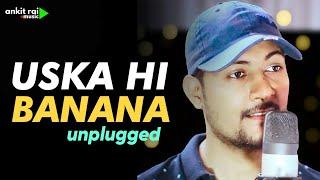Uska Hi Banana - Unplugged - New Version   Arijit Singh   1920 Evil Returns   Ankit Rai