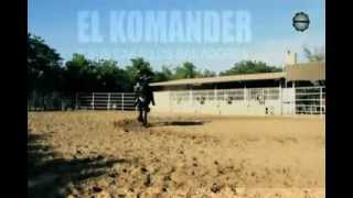 El Komander RANCHERO Y GALLARDO ♞ VIDEO 2012