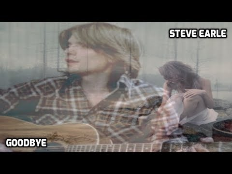 Steve Earle - Goodbye ( Lyrics )