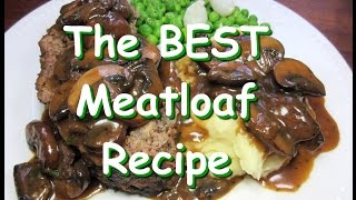 The Best Classic Meatloaf Recipe With Rich Mushroom Gravy