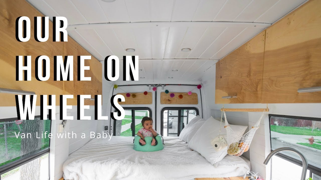 Van Life With A Baby Sprinter Camper Conversion Tour