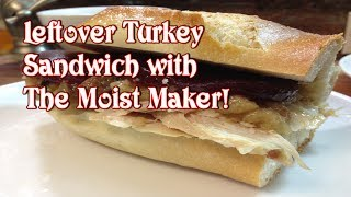 Leftover Turkey Sandwich ~ With Moist Maker!