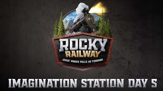 Rocky Railway Imagination Station | Day 5