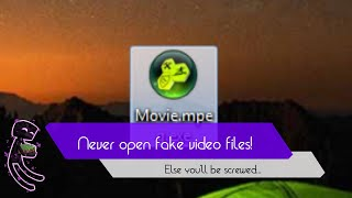 Never open fake video files...