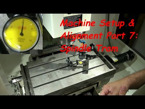CNC Machine Setup And Alignment Part 7: Spindle Tram
