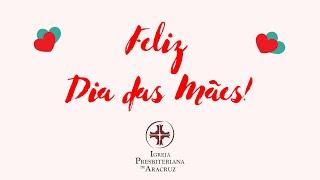 Há mães.... | Homenagem ao Dia das Mães | Igreja Presbiteriana de Aracruz