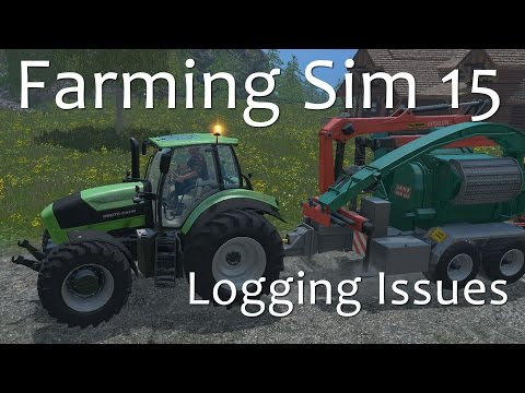 Logging Issues Part 1 - A Farming Simulator 15 Tutorial