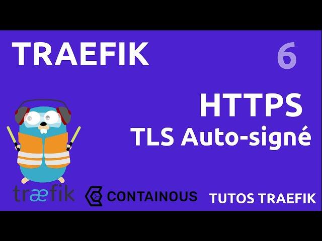 TRAEFIK - 6. HTTPS : AVEC CERTIFICAT AUTO-SIGNE
