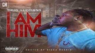 Thug Lucciano - I Am Him [Full Mixtape + Download Link] [2018]