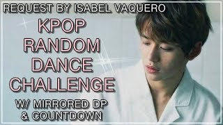KPOP RANDOM DANCE CHALLENGE | w/ mirrored Dp & countdown | Request by Isabel Vaquero