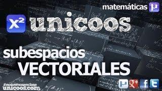 ALGEBRA Subespacio vectorial 01 UNIVERSIDAD unicoos matematicas