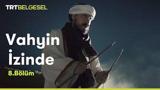 Vahyin İzinde  Hz. Muhammed'in Hayatı  8. Bölüm  TRT Belgesel