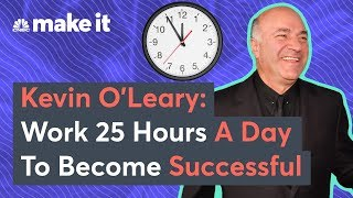 Kevin O'Leary: To Get Rich, Start Working 25 Hours A Day