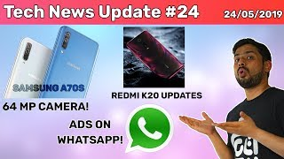 Tech News #24 Samsung A70S 64MP Camera,  Ads on WhatsApp,  Redmi K20 Features, Huawei Ban Update