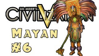 Let's Play: Civilization 5! -- Mayan -- Part 6