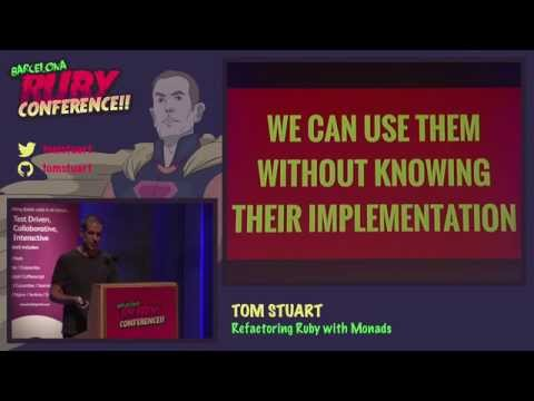 Tom Stuart - Refactoring Ruby with Monads
