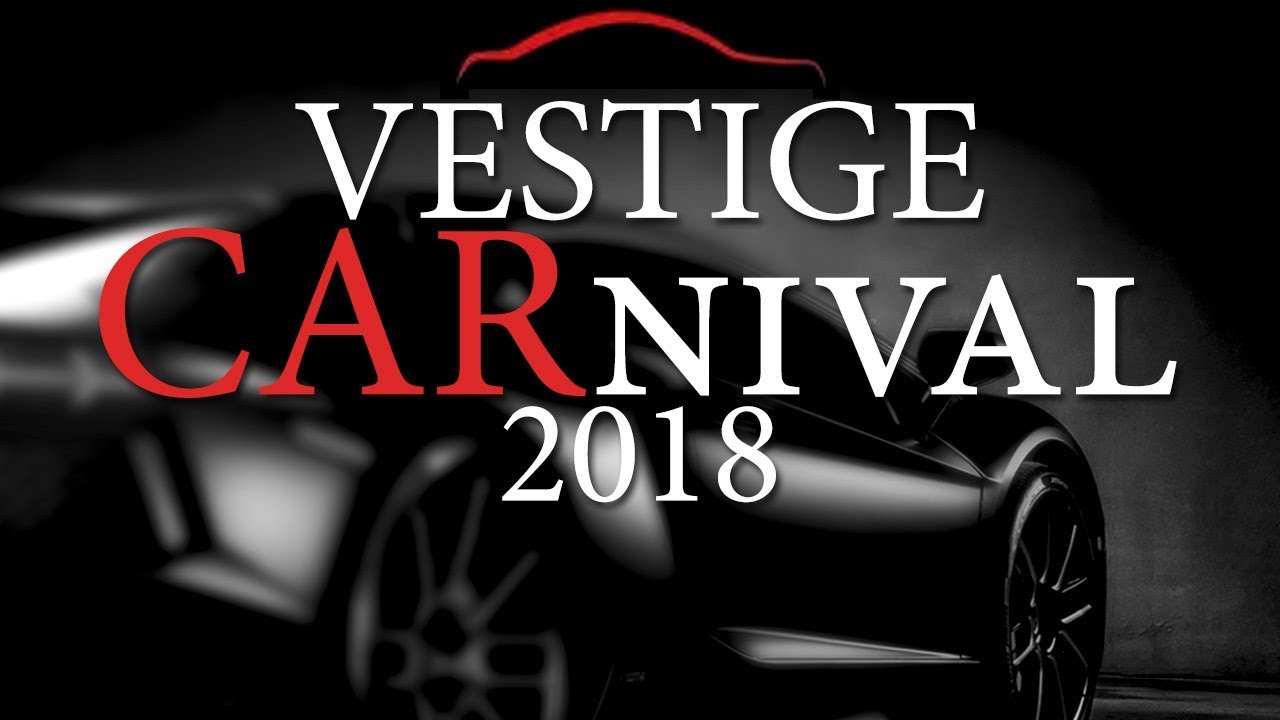 Vestige Carnival 2018 Experience The Epic Unveiling Of Luxury Car