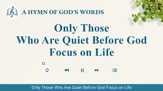 "Christian Devotional Song | ""Only Those Who Are Quiet Before God Focus on Life"""