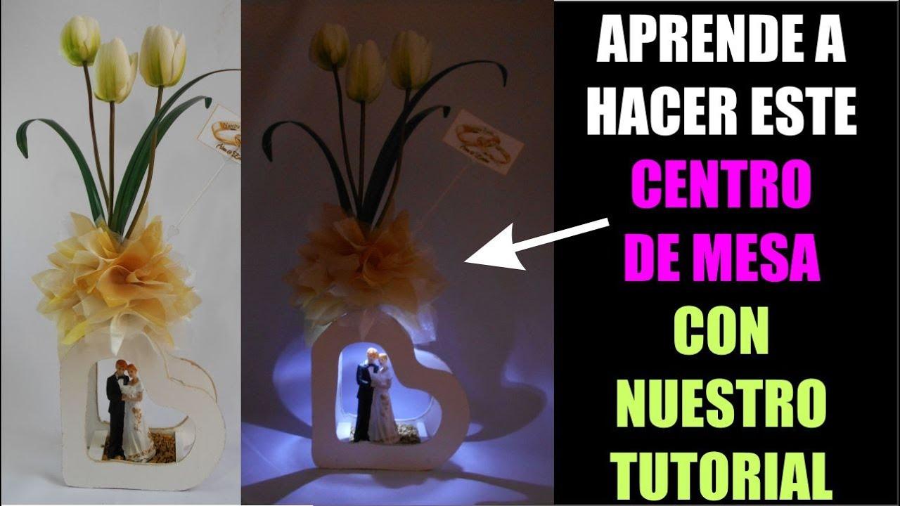 Tutorial 2 Como Hacer Centro De Mesa Boda Recuerdo Arreglo Floral Corazón Luz Led Elegante Original