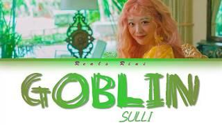 GOBLIN (고블린) - SULLI (설리) [Color Coded Lyrics/가사 HAN ROM INDO/INA]