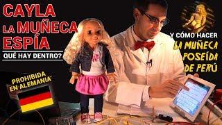 Qué Hay Dentro de Cayla la muñeca espía prohibida en ALEMANIA? Y la muñeca poseída de Perú?