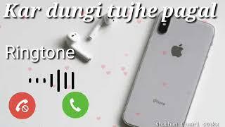 Kar dungi tujhe pagal ringtone   Love/sad ringtone   tik tok ringtone whatsapp status hindi ringtone