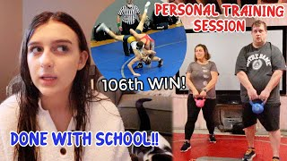 QUITTING SCHOOL! 106th WRESTLING WIN! PERSONAL TRAINING SESSION!