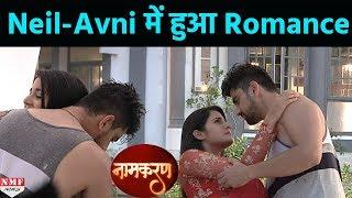 नोक झोंक के बाद अब दिखा Neil - Avni का Cute Romance | Naamkaran - 10th Nov 2017