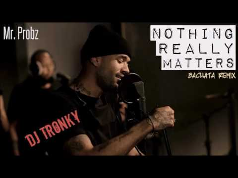 Mr. Probz - Nothing Really Matters (DJ Tronky Bachata Remix)