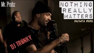 Mr. Probz - Nothing Really Matters (DJ Tronky Bachata Remix)