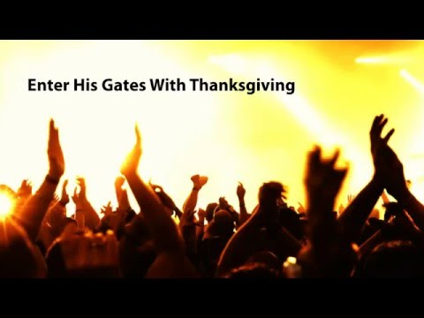 Enter His gates with thanksgiving (For the Lord is good)