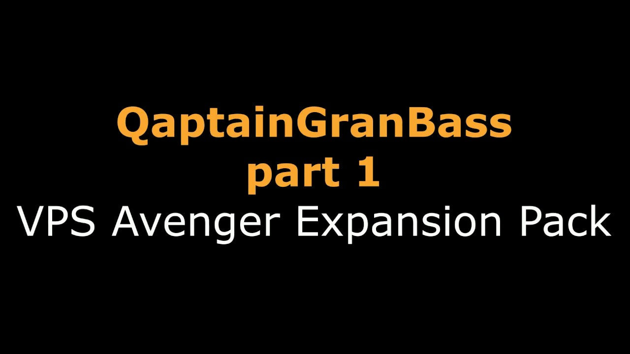 Qaptain Gran Bass part 1 VPS Avenger Expansion Pack
