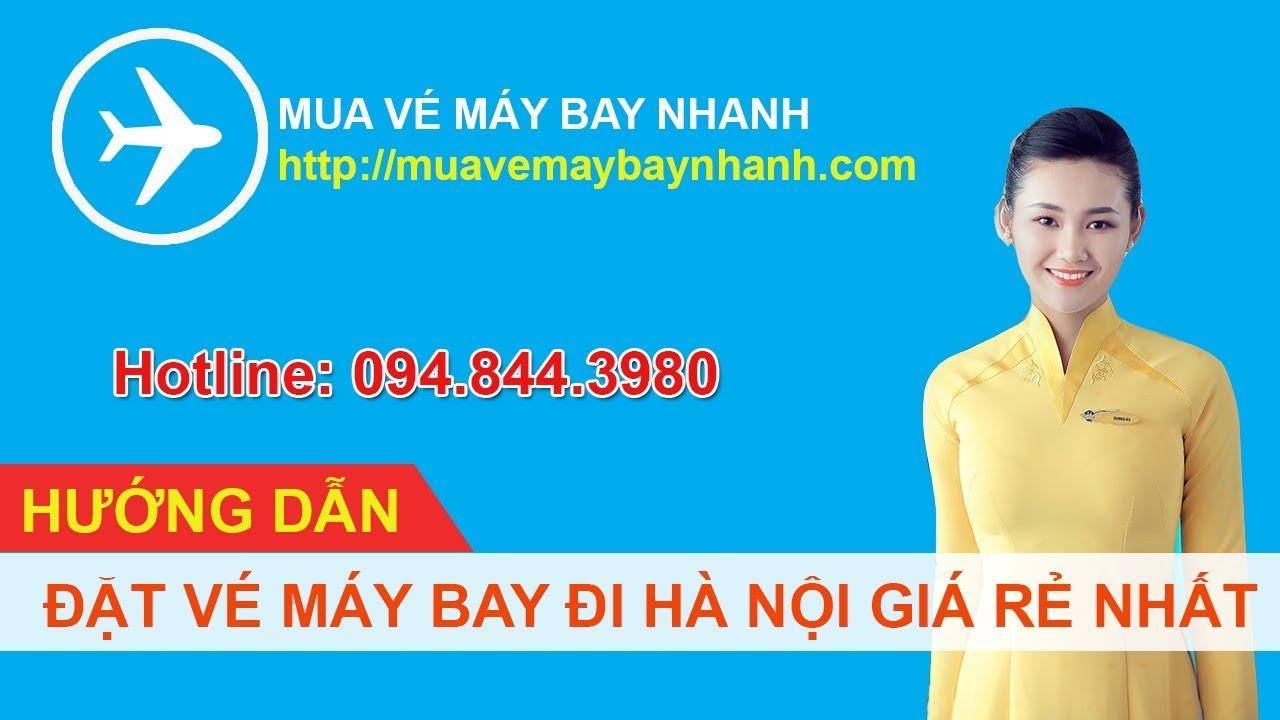 Đặt vé máy bay đi HÀ NỘI giá rẻ nhất tại MUAVEMAYBAYNHANH COM