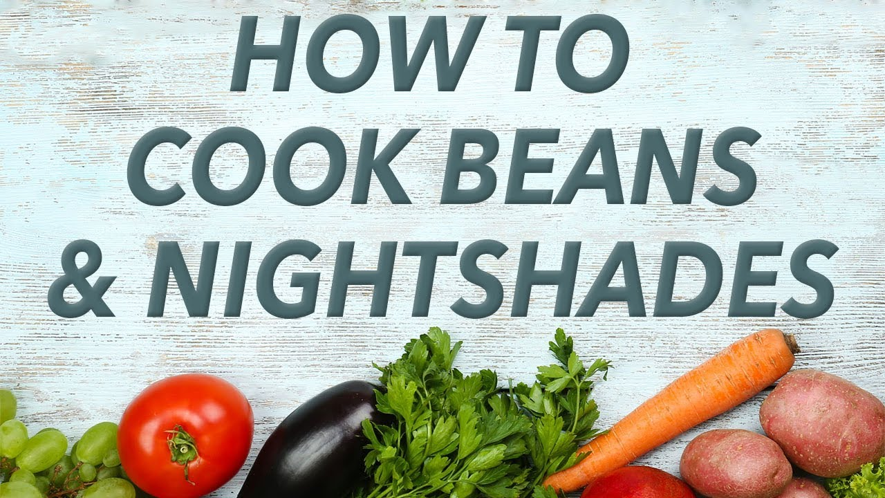 How To Cook Beans And Nightshades And Shield Yourself From Lectins