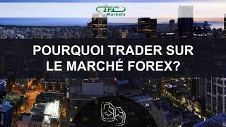 Pourquoi trader sur le marché Forex | Why Trade Forex | IFC Markets France