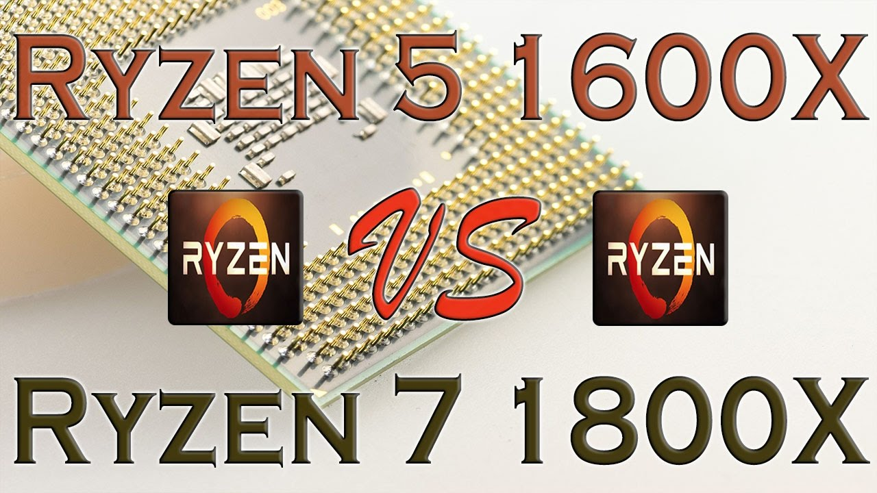 RYZEN 5 1600X vs Ryzen 7 1800X - BENCHMARKS / GAMING TESTS REVIEW AND COMPARISON / Ryzen vs ...