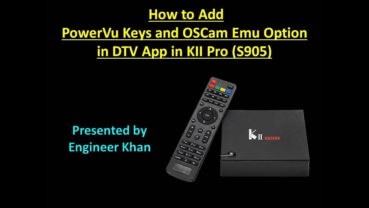 How to Add PowerVu Keys and OSCam Emu Option DTV App in KII Pro (S905)