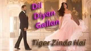 Dil Diyan Gallan Song | Tiger Zinda Hai | Salman Khan | Katrina Kaif : Best love Romantic Song Video